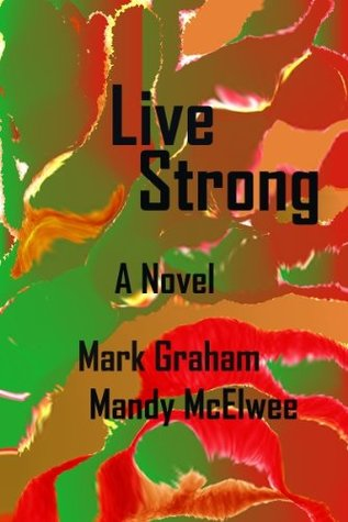 Live Strong  by  Mandy McElwee