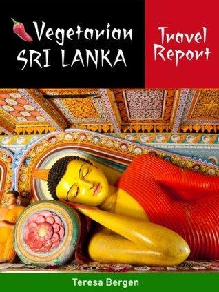 Vegetarian Sri Lanka Travel Report  by  Teresa Bergen