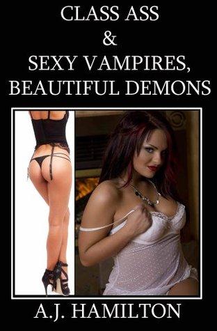Class Ass & Sexy Vampires Beautiful Demons A.J. Hamilton