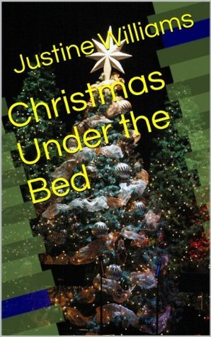 Christmas Under the Bed  by  Justine Williams