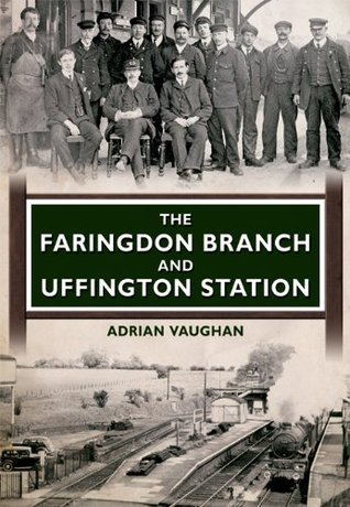 The Faringdon Branch and Uffington Station  by  Adrian Vaughan