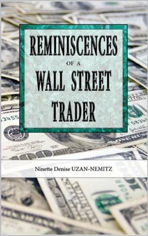 Reminiscences of a Wall Street Trader  by  Ninette Denise Uzan-Nemitz