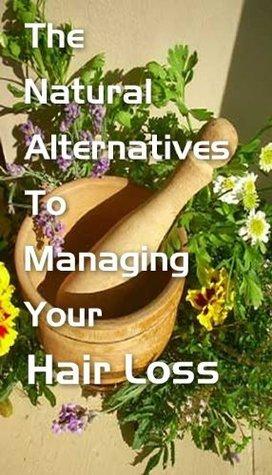 The Natural Alternatives to Managing Your Hair Loss  by  John Merchant