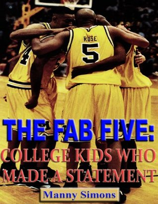 The Fab Five-College Kids Who Made a Statement  by  Manny Simmons