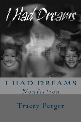 I Had Dreams: Nonfiction Tracey Perger