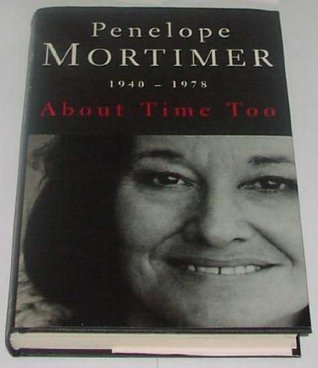 About Time Too: 1940 1978 Penelope Mortimer