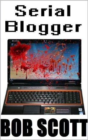 Serial Blogger  by  Bob Scott