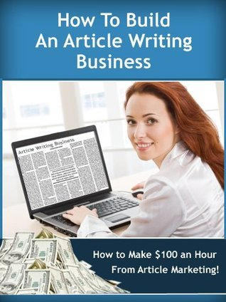 How to Build an Article Writing Business and Earn $100 an Hour! (Work from Home Series)  by  Colin Phillips