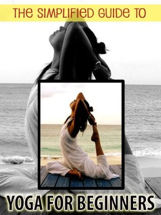 The SIMPLIFIED Guide to Yoga for Beginners  by  scott weller