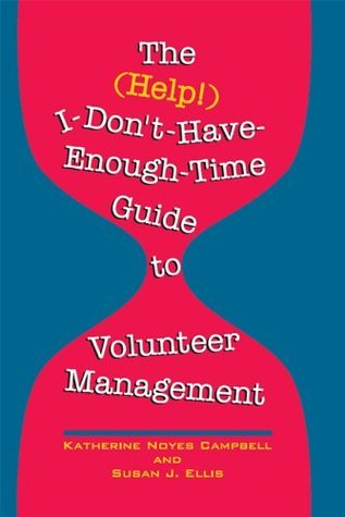 The (Help!) I-Dont-Have-Enough-Time Guide to Volunteer Management  by  Susan Ellis