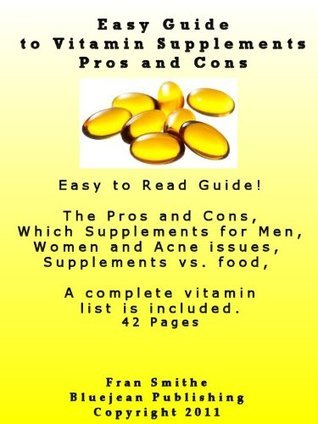 Easy Guide to Vitamin Supplements Pros and Cons  by  Fran Smithe