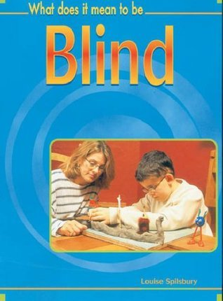 What Does It Mean: To Be Blind Louise Spilsbury