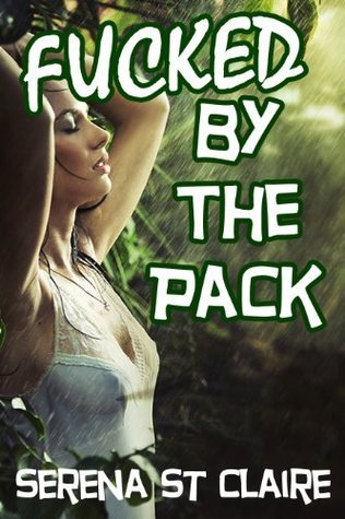 Fucked By The Pack (Werewolf Gangbang #1)  by  Serena St Claire