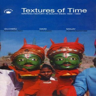 Textures of Time: Writing History in South India 1600-1800 Sanjay Subrahmanyam