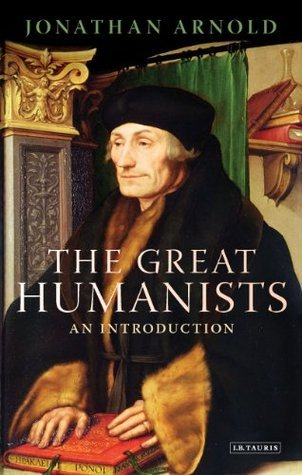 Great Humanists, The: European Thought on the Eve of the Reformation  by  Jonathan Arnold