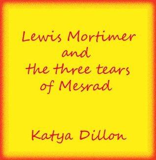 The Three Tears Of Mesrad  by  katya Dillon