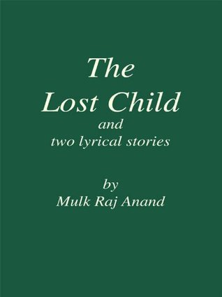 The Lost Child And Two Lyrical Stories  by  Mulk Raj Anand