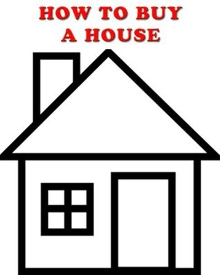How To Buy A House  by  Chris Benzing