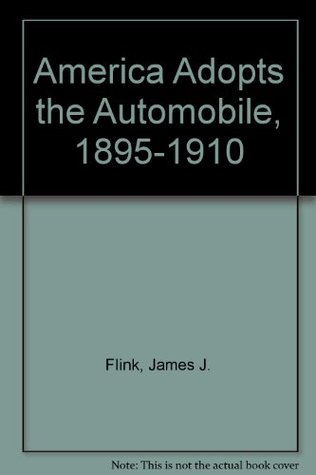 America Adopts the Automobile, 1895-1910 James J. Flink