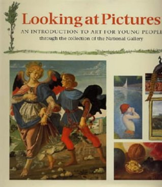 Looking At Pictures:  Introduction To Art For Young People Through The Collection Of The National Gallery, London  by  Joy Richardson