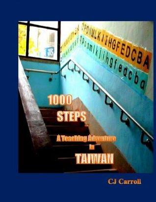 1000 Steps, A Teaching Adventure in Taiwan C.J. Carroll