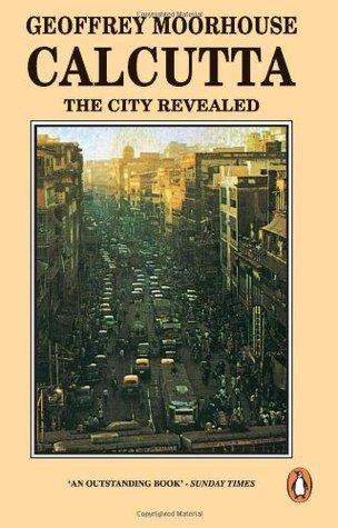 Calcutta, The City Revealed  by  Geoffrey Moorhouse
