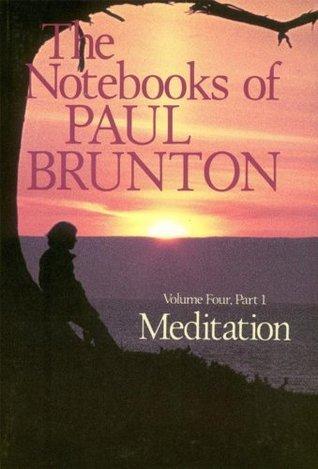 Meditation: Volume 4 (The Notebooks of Paul Brunton) Paul Brunton