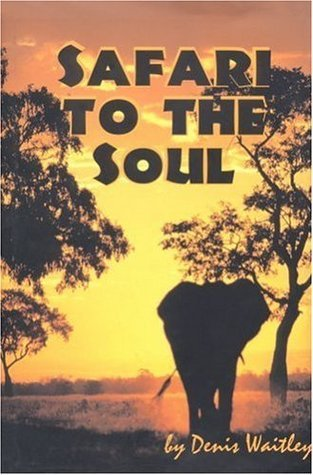 Safari to the Soul  by  Denis Waitley