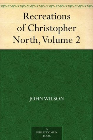 Recreations of Christopher North, Volume 2  by  John Wilson