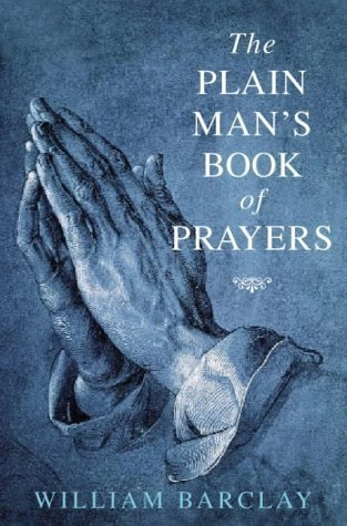 Plain Mans Book of Prayers  by  William Barclay
