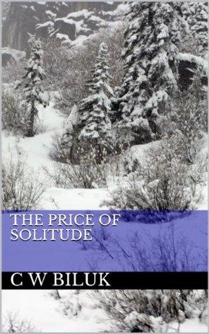 The Price of Solitude  by  C.W. Biluk