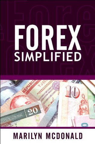 Forex Simplified: Behind the Scenes of Currency Trading  by  Marilyn McDonald