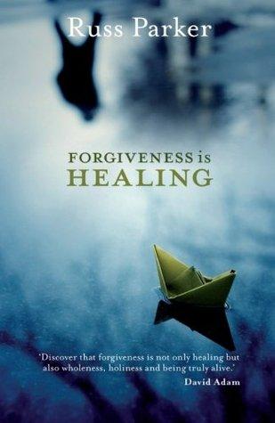 Forgiveness Is Healing  by  Russ Parker