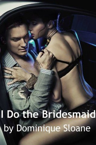 I Do the Bridesmaid  by  Dominique Sloane