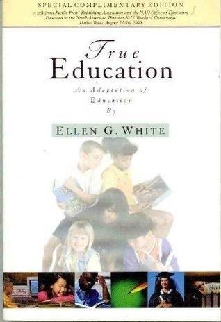 True Education: Adaptation Of Education By Ellen G. White  by  Ellen G. White