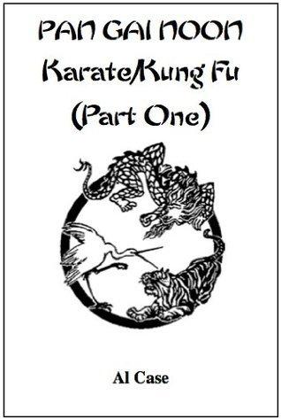 Pan Gai Noon Karate/Kung Fu (part one) Al Case