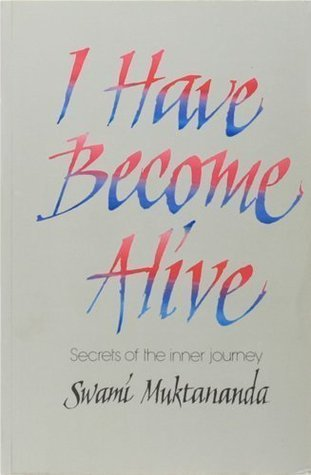 I Have Become Alive: Secrets of the Inner Journey  by  Muktananda