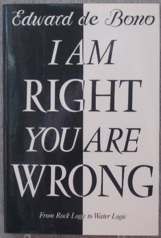 I Am Right You Are Wrong: 2from This to the New Renaissance: From Rock Logic to Water Logic  by  Edward de Bono