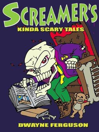 Screamers Kinda Scary Tales  by  Dwayne Ferguson