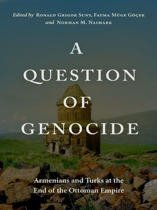 A Question of Genocide: Armenians and Turks at the End of the Ottoman Empire  by  Norman M. Naimark