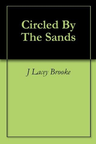 Circled By The Sands  by  J Lacey Brooke