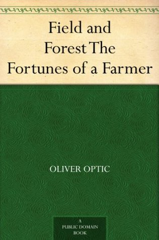 Field and Forest The Fortunes of a Farmer  by  Oliver Optic