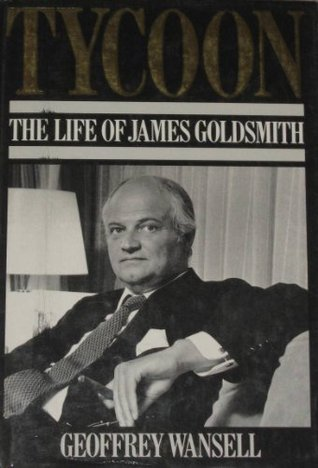 Tycoon: Life of James Goldsmith  by  Geoffrey Wansell