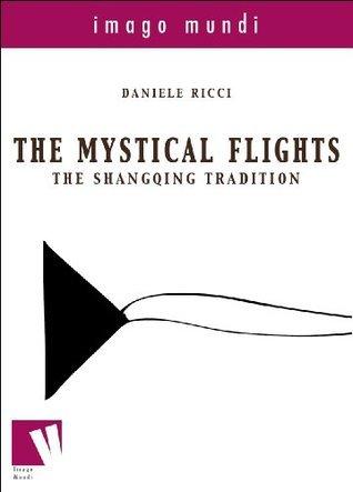 The mystical flights: the Shangqing tradition Daniele Ricci