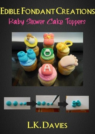 Edible Fondant Creations: Baby Shower Cake Toppers L.K. Davies