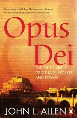 Opus Dei: The Truth About its Rituals, Secrets and Power  by  John L. Allen Jr.