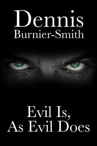 Evil is, as Evil Does  by  Dennis Burnier-Smith