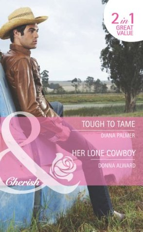 Tough to Tame / Her Lone Cowboy (includes Long, Tall Texans, #44)  by  Diana Palmer
