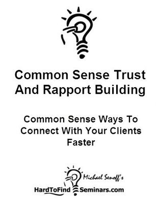 Common Sense Trust And Rapport Building: Common Sense Ways To Connect With Your Clients Faster  by  Michael Senoff