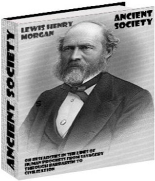 Ancient Society or Researches in the Lines of Human Progress from Savagery through Barbarism to Civilization Lewis Henry Morgan